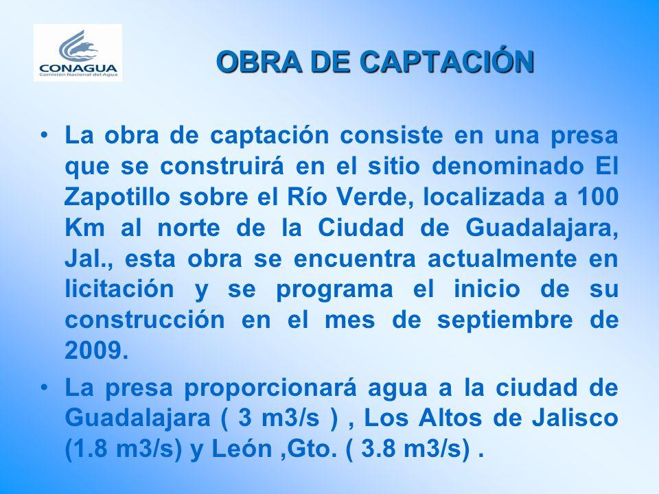 OBRA DE CAPTACIÓN La obra de captación consiste en una presa que se construirá en el sitio denominado El Zapotillo sobre el Río Verde, localizada a 10