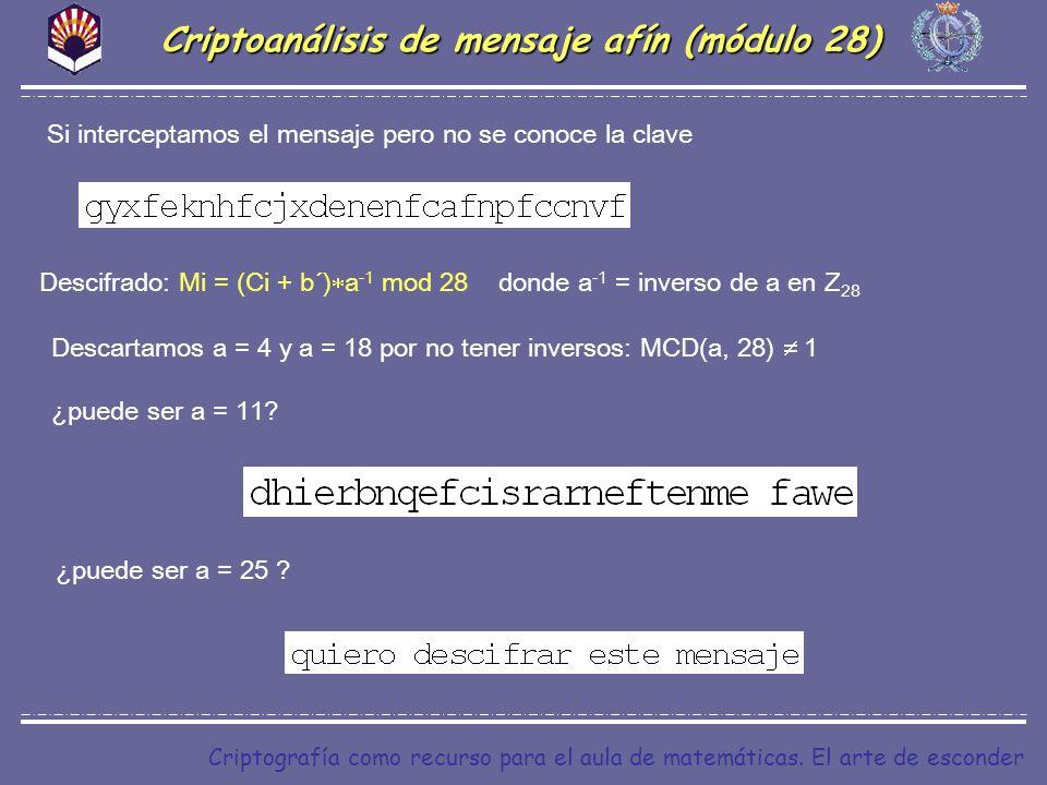 Criptografía como recurso para el aula de matemáticas. El arte de esconder Si interceptamos el mensaje pero no se conoce la clave Criptoanálisis de me