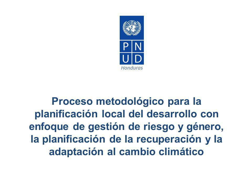 Proceso metodológico para la planificación local del desarrollo con enfoque de gestión de riesgo y género, la planificación de la recuperación y la ad