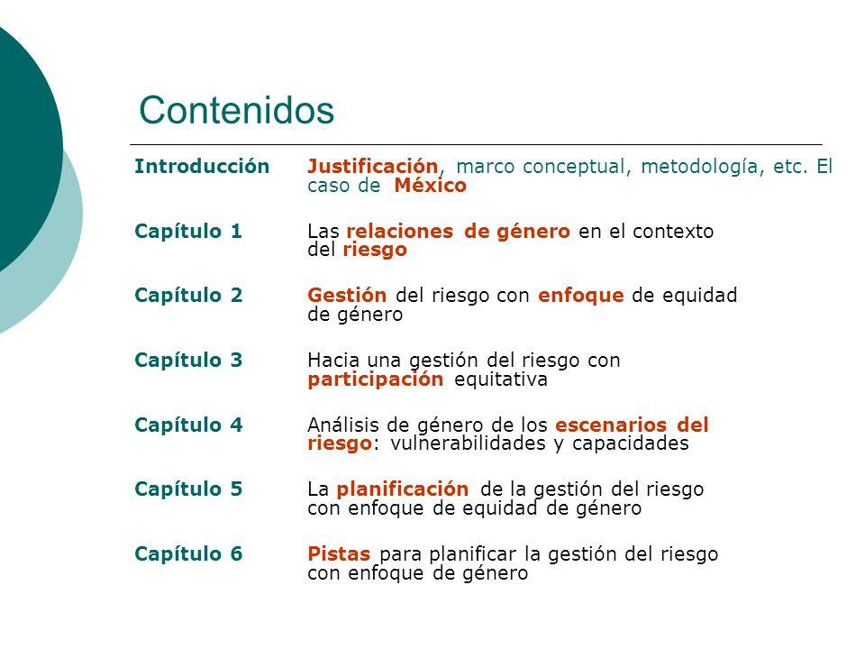 Contenidos IntroducciónJustificación, marco conceptual, metodología, etc. El caso de México Capítulo 1Las relaciones de género en el contexto del ries