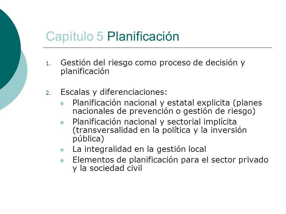 Capítulo 5 Planificación 1. Gestión del riesgo como proceso de decisión y planificación 2. Escalas y diferenciaciones: Planificación nacional y estata