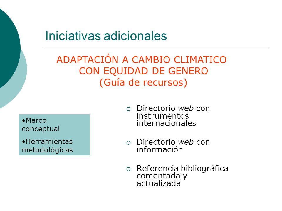 Iniciativas adicionales Directorio web con instrumentos internacionales Directorio web con información Referencia bibliográfica comentada y actualizad