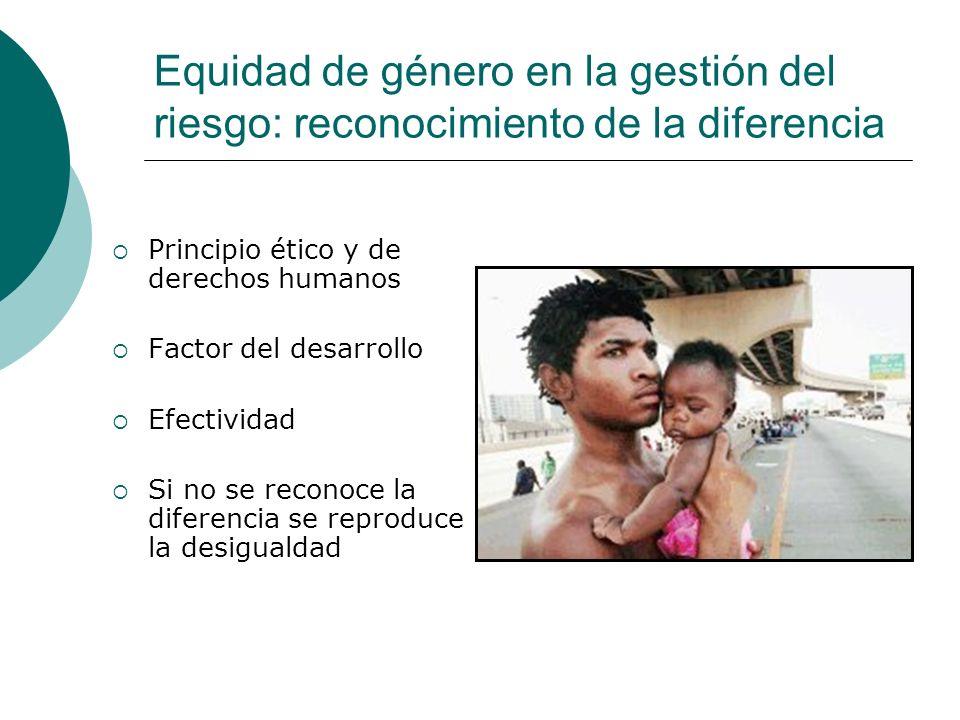 Gestión del riesgo Instrumento para toma de decisiones y planificación Análisis y acción Reducir y controlar Marco conceptual y metodológico Reconocer relaciones entre hombres y mujeres Construir relaciones equitativas Enfoque de equidad de género