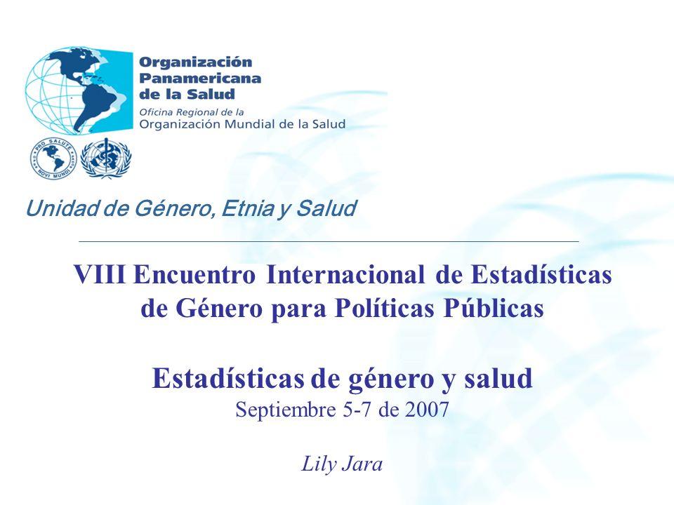 VIII Encuentro Internacional de Estadísticas de Género para Políticas Públicas Estadísticas de género y salud Septiembre 5-7 de 2007 Lily Jara Unidad