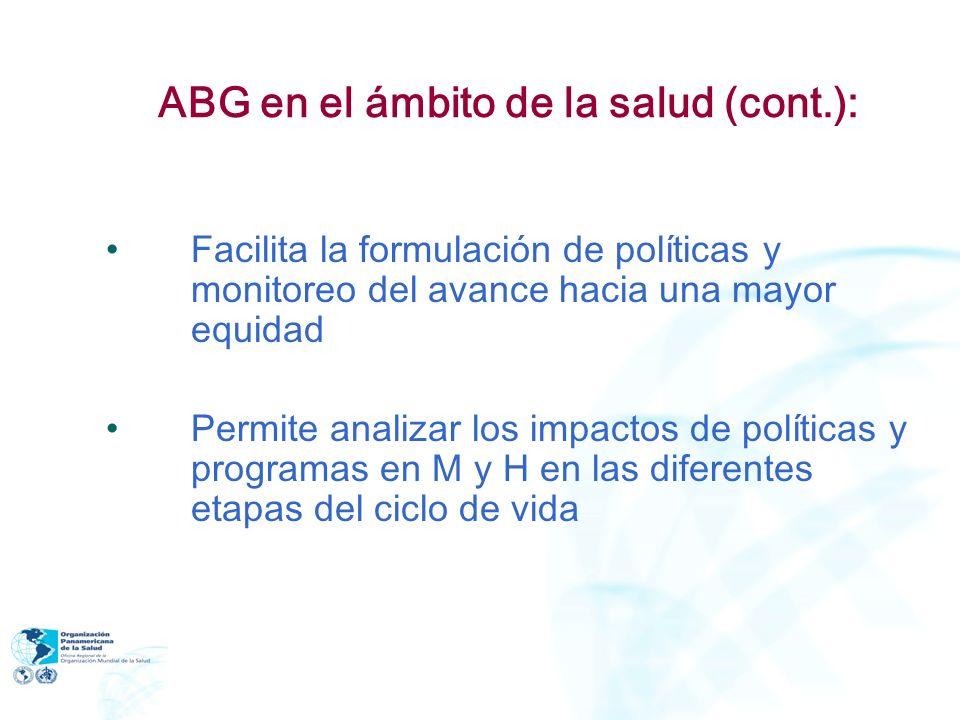 ABG en el ámbito de la salud (cont.): Facilita la formulación de políticas y monitoreo del avance hacia una mayor equidad Permite analizar los impacto