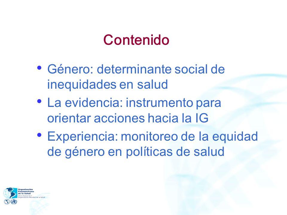 Contenido Género: determinante social de inequidades en salud La evidencia: instrumento para orientar acciones hacia la IG Experiencia: monitoreo de l