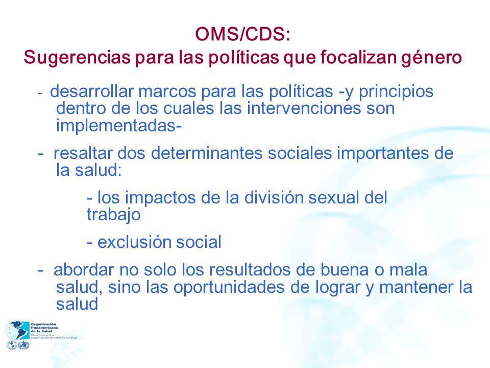 OMS/CDS: Sugerencias para las políticas que focalizan género - desarrollar marcos para las políticas -y principios dentro de los cuales las intervenci