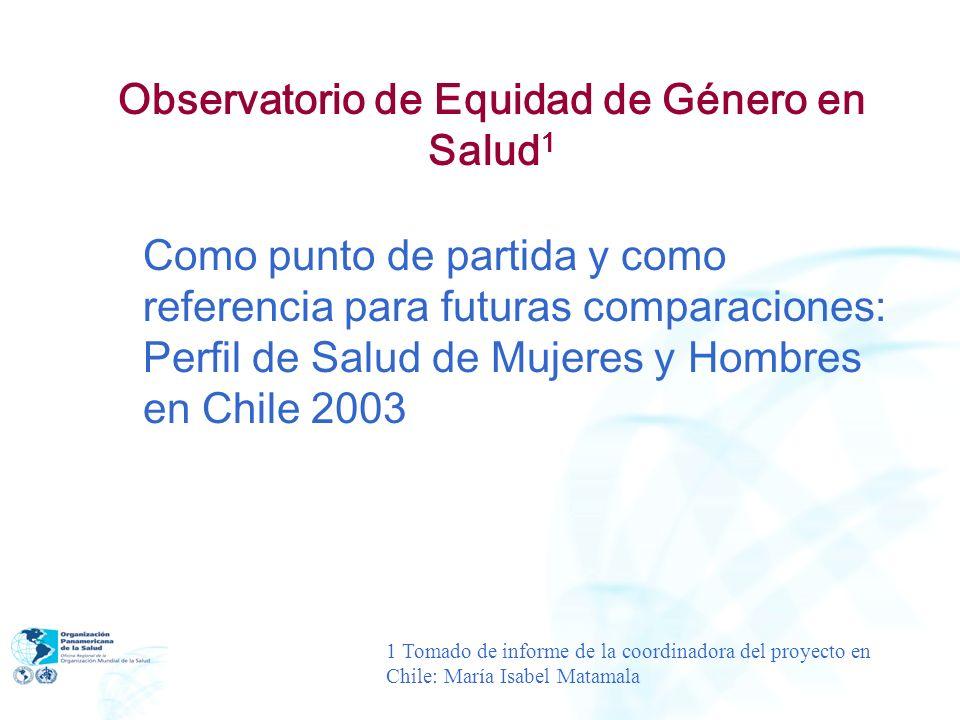 Observatorio de Equidad de Género en Salud 1 Como punto de partida y como referencia para futuras comparaciones: Perfil de Salud de Mujeres y Hombres
