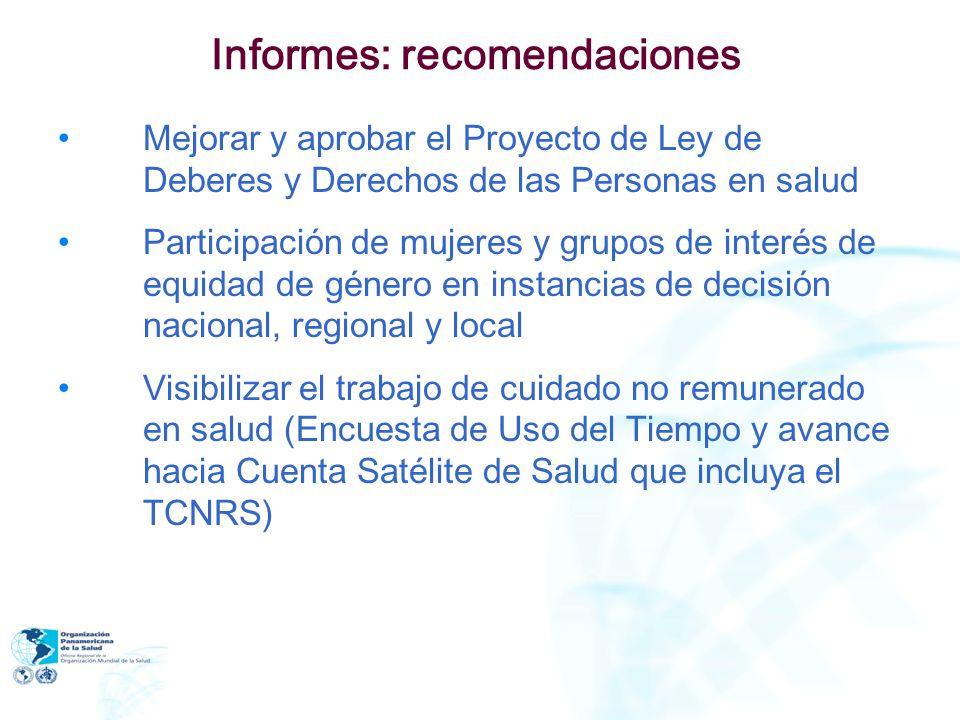 Informes: recomendaciones Mejorar y aprobar el Proyecto de Ley de Deberes y Derechos de las Personas en salud Participación de mujeres y grupos de int