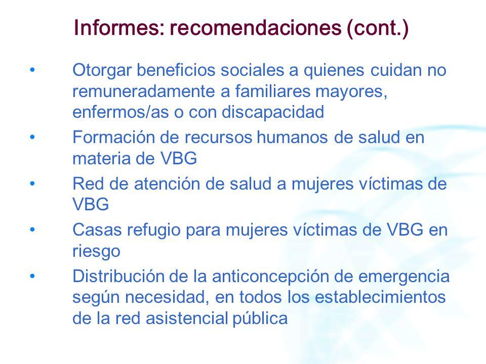 Informes: recomendaciones (cont.) Otorgar beneficios sociales a quienes cuidan no remuneradamente a familiares mayores, enfermos/as o con discapacidad