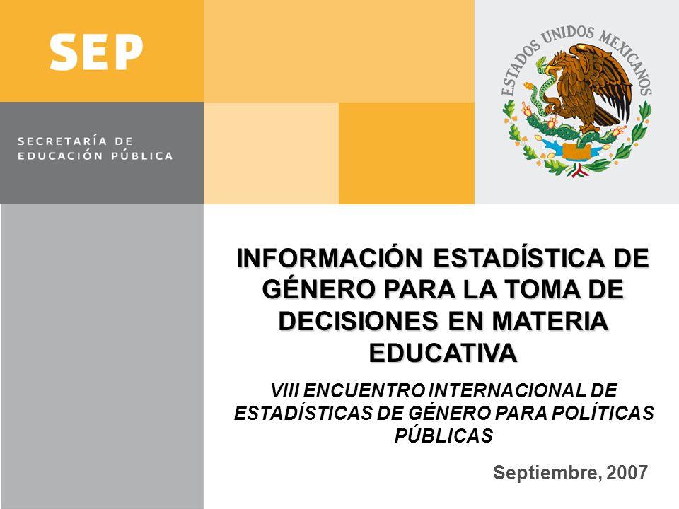 INFORMACIÓN ESTADÍSTICA DE GÉNERO PARA LA TOMA DE DECISIONES EN MATERIA EDUCATIVA VIII ENCUENTRO INTERNACIONAL DE ESTADÍSTICAS DE GÉNERO PARA POLÍTICA