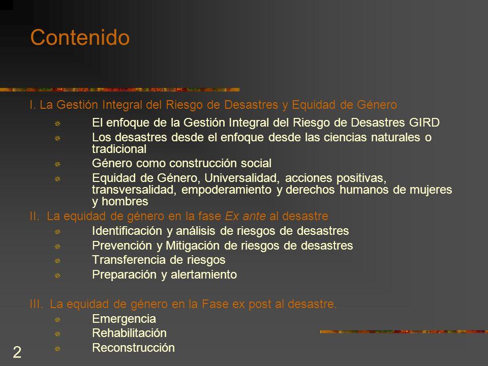 2 Contenido I. La Gestión Integral del Riesgo de Desastres y Equidad de Género El enfoque de la Gestión Integral del Riesgo de Desastres GIRD Los desa