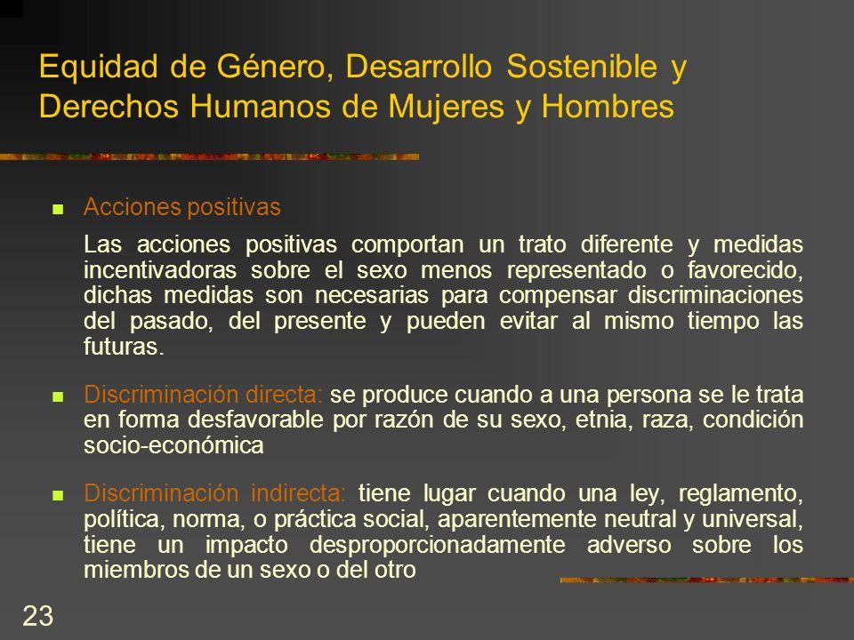 23 Equidad de Género, Desarrollo Sostenible y Derechos Humanos de Mujeres y Hombres Acciones positivas Las acciones positivas comportan un trato difer