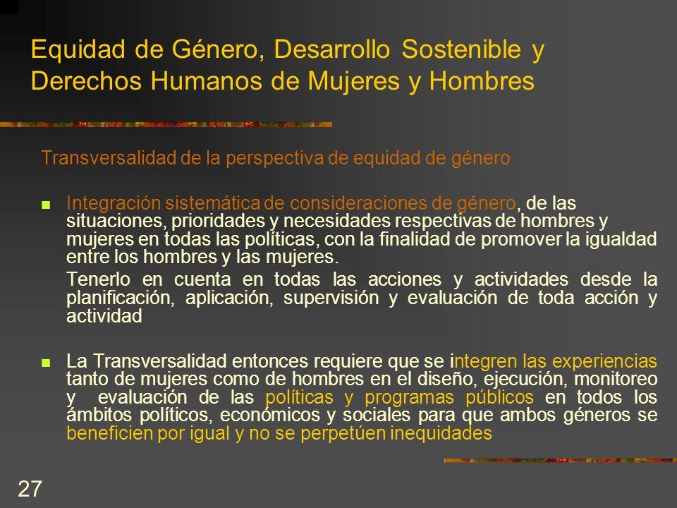 27 Equidad de Género, Desarrollo Sostenible y Derechos Humanos de Mujeres y Hombres Transversalidad de la perspectiva de equidad de género Integración