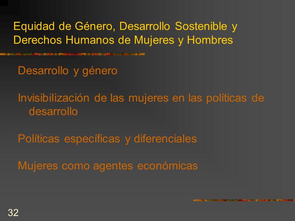 32 Equidad de Género, Desarrollo Sostenible y Derechos Humanos de Mujeres y Hombres Desarrollo y género Invisibilización de las mujeres en las polític