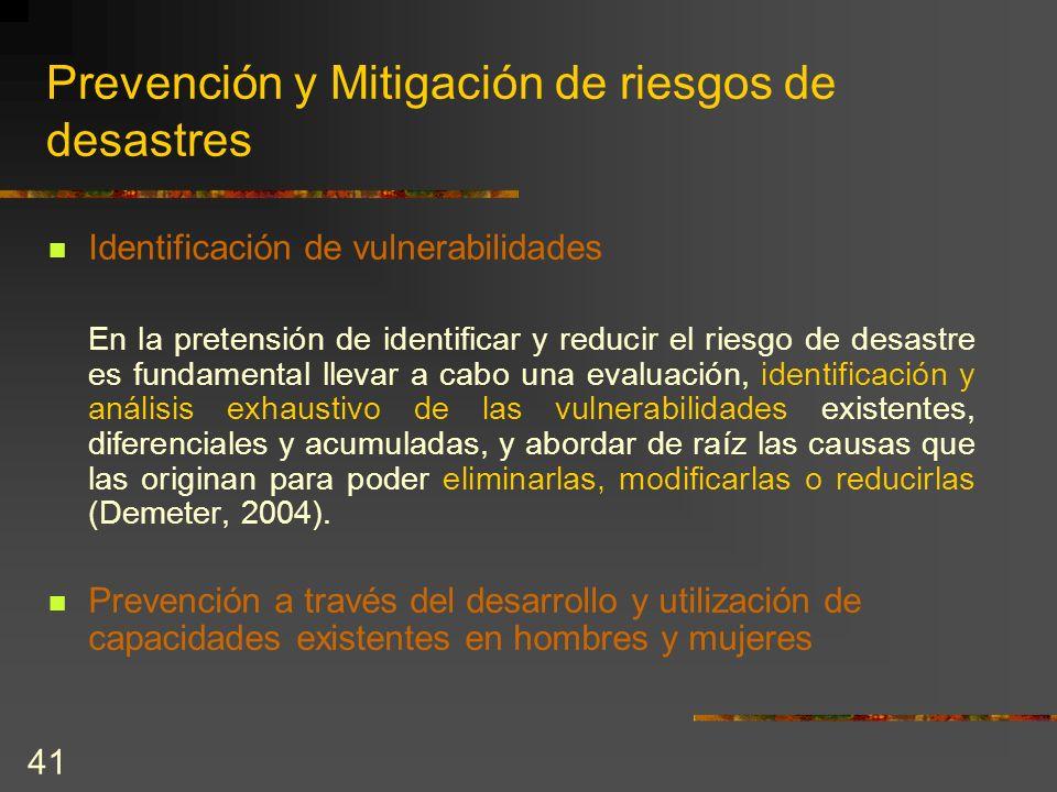 41 Prevención y Mitigación de riesgos de desastres Identificación de vulnerabilidades En la pretensión de identificar y reducir el riesgo de desastre