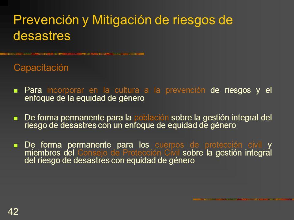 42 Prevención y Mitigación de riesgos de desastres Capacitación Para incorporar en la cultura a la prevención de riesgos y el enfoque de la equidad de