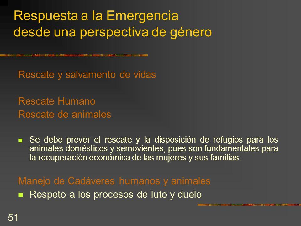 51 Respuesta a la Emergencia desde una perspectiva de género Rescate y salvamento de vidas Rescate Humano Rescate de animales Se debe prever el rescat