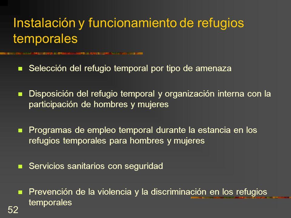 52 Instalación y funcionamiento de refugios temporales Selección del refugio temporal por tipo de amenaza Disposición del refugio temporal y organizac