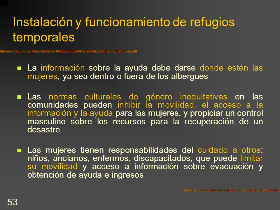 53 Instalación y funcionamiento de refugios temporales La información sobre la ayuda debe darse donde estén las mujeres, ya sea dentro o fuera de los