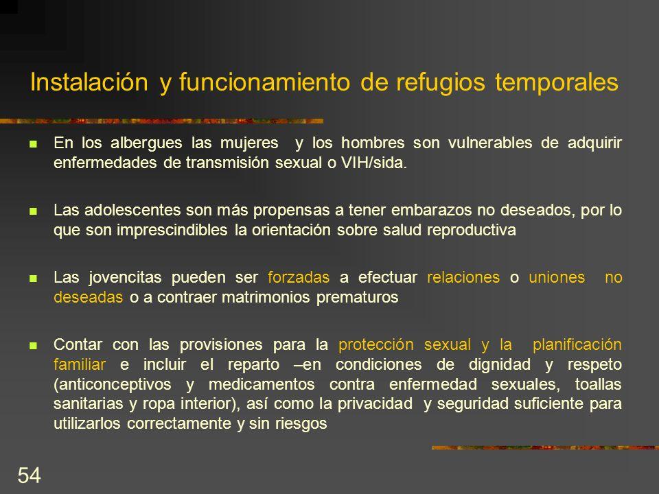 54 Instalación y funcionamiento de refugios temporales En los albergues las mujeres y los hombres son vulnerables de adquirir enfermedades de transmis