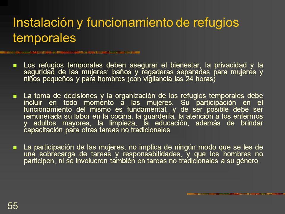 55 Instalación y funcionamiento de refugios temporales Los refugios temporales deben asegurar el bienestar, la privacidad y la seguridad de las mujere