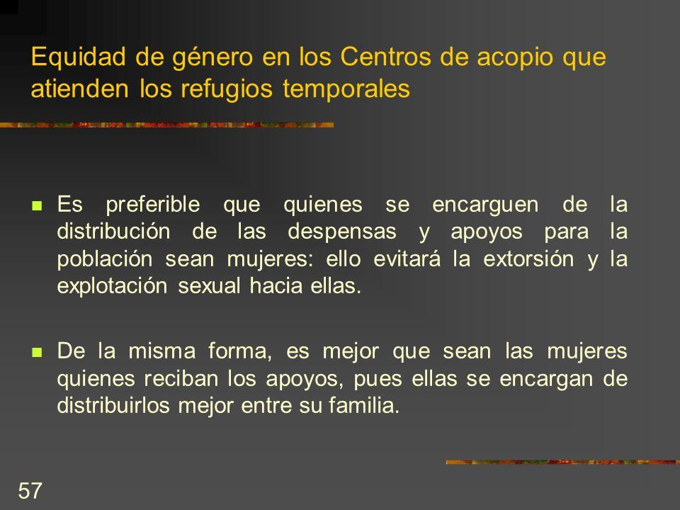 57 Equidad de género en los Centros de acopio que atienden los refugios temporales Es preferible que quienes se encarguen de la distribución de las de