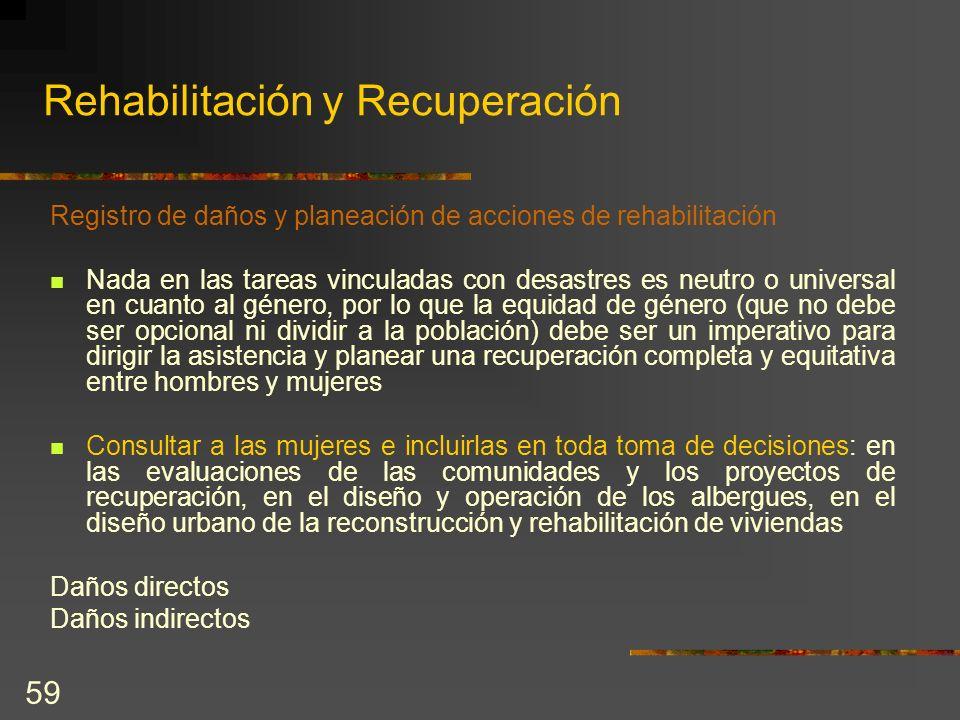 59 Rehabilitación y Recuperación Registro de daños y planeación de acciones de rehabilitación Nada en las tareas vinculadas con desastres es neutro o