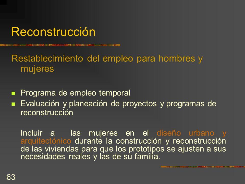 63 Reconstrucción Restablecimiento del empleo para hombres y mujeres Programa de empleo temporal Evaluación y planeación de proyectos y programas de r