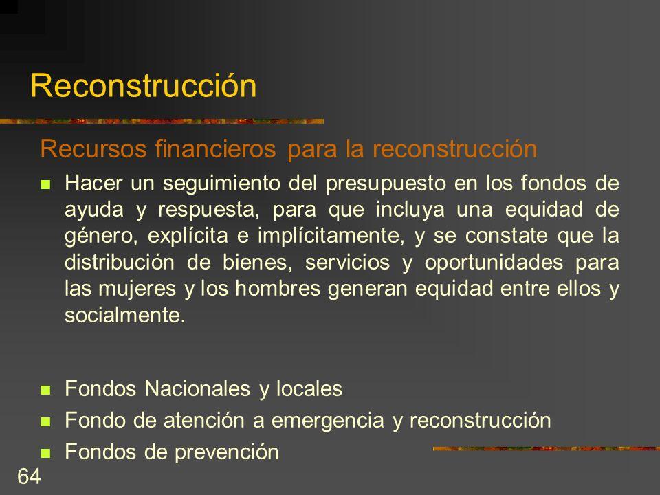 64 Reconstrucción Recursos financieros para la reconstrucción Hacer un seguimiento del presupuesto en los fondos de ayuda y respuesta, para que incluy