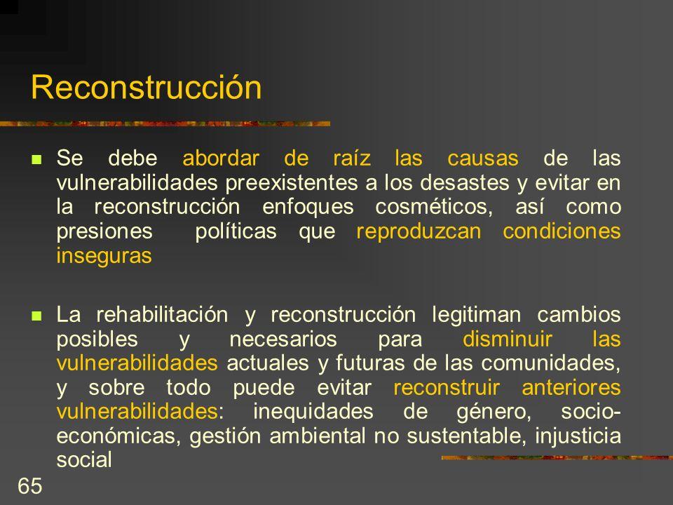 65 Reconstrucción Se debe abordar de raíz las causas de las vulnerabilidades preexistentes a los desastes y evitar en la reconstrucción enfoques cosmé