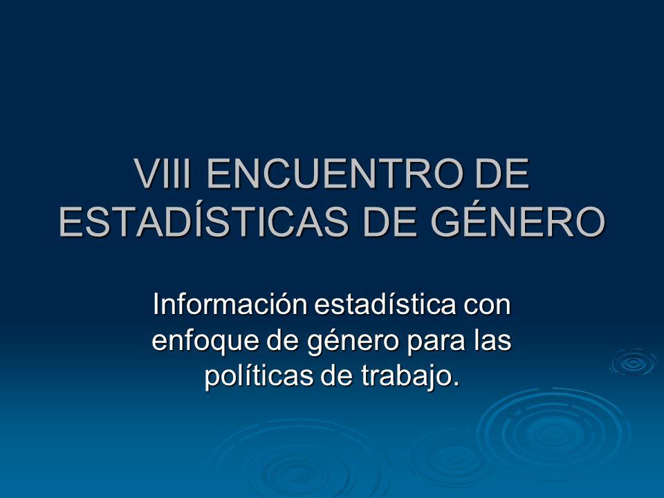 VIII ENCUENTRO DE ESTADÍSTICAS DE GÉNERO Información estadística con enfoque de género para las políticas de trabajo.