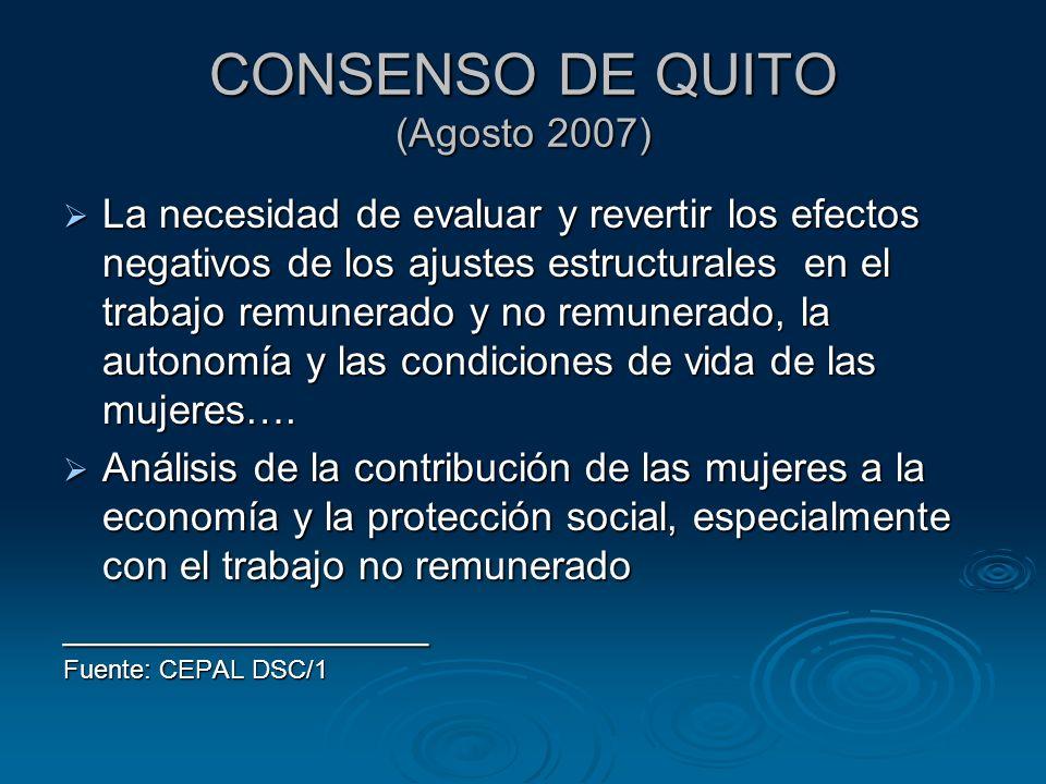 CONSENSO DE QUITO (Agosto 2007) La necesidad de evaluar y revertir los efectos negativos de los ajustes estructurales en el trabajo remunerado y no remunerado, la autonomía y las condiciones de vida de las mujeres….