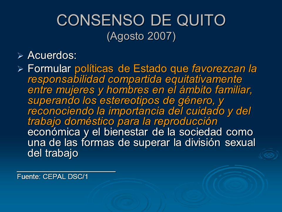 CONSENSO DE QUITO (Agosto 2007) Acuerdos: Acuerdos: Formular políticas de Estado que favorezcan la responsabilidad compartida equitativamente entre mu
