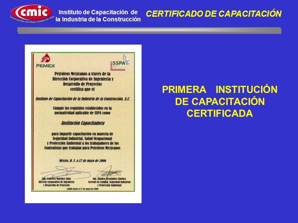Instituto de Capacitación de la Industria de la Construcción CERTIFICADO DE CAPACITACIÓN PRIMERA INSTITUCIÓN DE CAPACITACIÓN CERTIFICADA