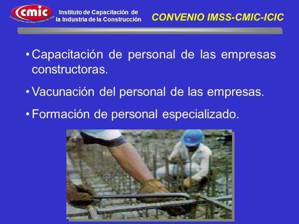 Instituto de Capacitación de la Industria de la Construcción CONVENIO IMSS-CMIC-ICIC Capacitación de personal de las empresas constructoras. Vacunació