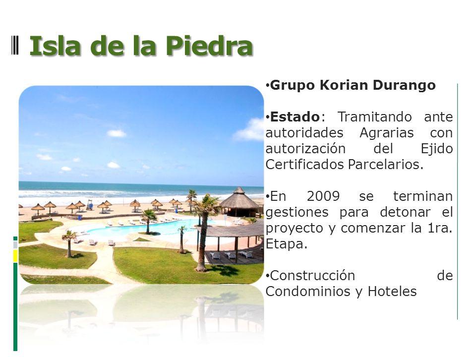 Isla de la Piedra Grupo Korian Durango Estado: Tramitando ante autoridades Agrarias con autorización del Ejido Certificados Parcelarios. En 2009 se te