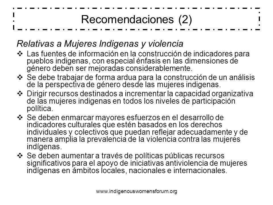 www.indigenouswomensforum.org Recomendaciones (2) Relativas a Mujeres Indigenas y violencia Las fuentes de información en la construcción de indicador