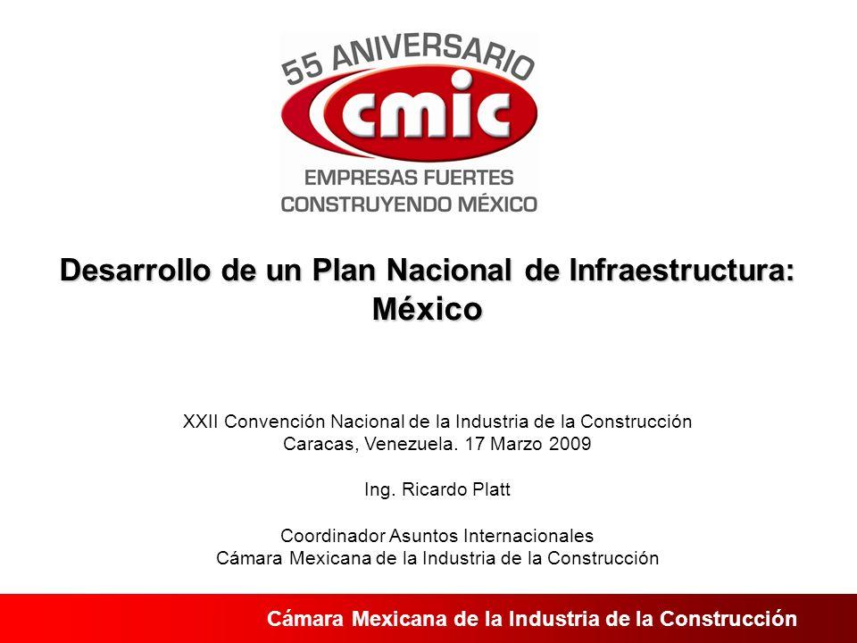 Cámara Mexicana de la Industria de la Construcción Desarrollo de un Plan Nacional de Infraestructura: M éxico XXII Convención Nacional de la Industria de la Construcción Caracas, Venezuela.