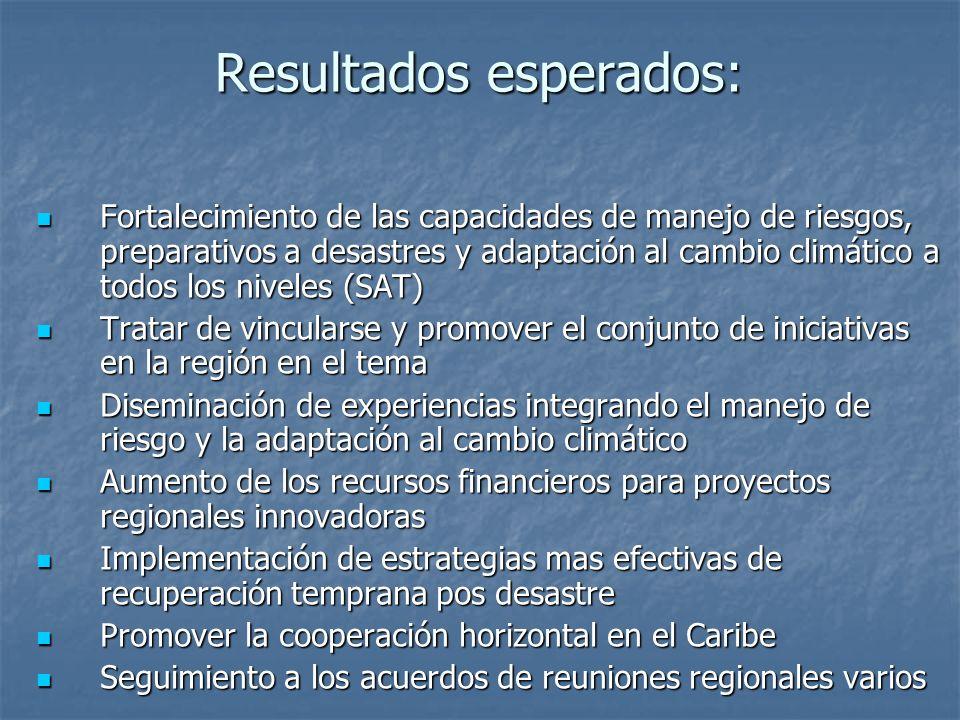 Resultados esperados: Fortalecimiento de las capacidades de manejo de riesgos, preparativos a desastres y adaptación al cambio climático a todos los n