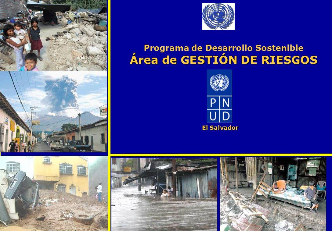 Área de GESTIÓN DE RIESGOS Programa de Desarrollo Sostenible Área de GESTIÓN DE RIESGOS El Salvador