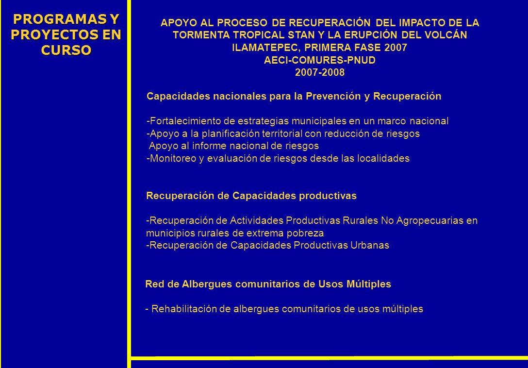 PROGRAMAS Y PROYECTOS EN CURSO APOYO AL PROCESO DE RECUPERACIÓN DEL IMPACTO DE LA TORMENTA TROPICAL STAN Y LA ERUPCIÓN DEL VOLCÁN ILAMATEPEC, PRIMERA