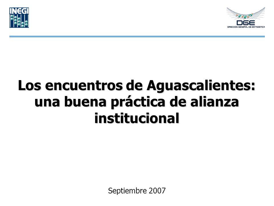 Los encuentros de Aguascalientes: una buena práctica de alianza institucional Septiembre 2007