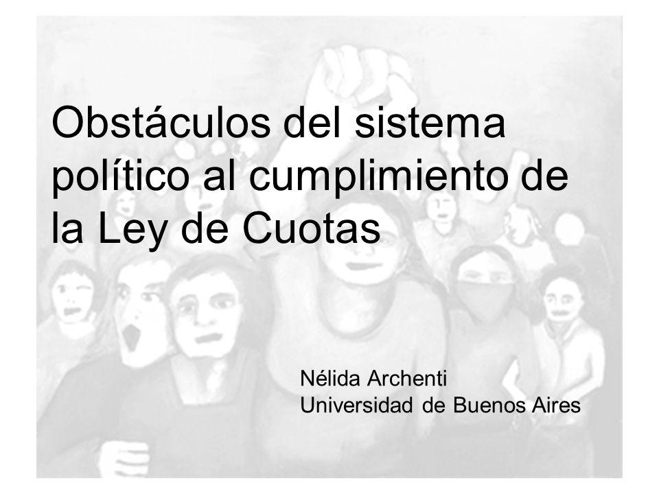 Obstáculos del sistema político al cumplimiento de la Ley de Cuotas Nélida Archenti Universidad de Buenos Aires