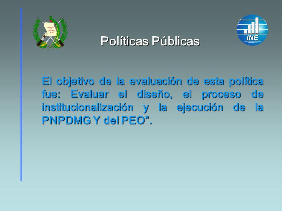 Políticas Públicas Políticas Públicas El objetivo de la evaluación de esta política fue: Evaluar el diseño, el proceso de institucionalización y la ej