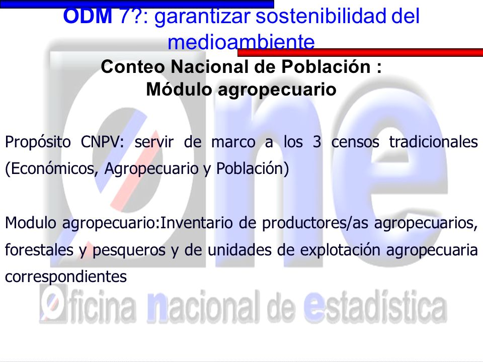 Conteo Nacional de Población : Módulo agropecuario Propósito CNPV: servir de marco a los 3 censos tradicionales (Económicos, Agropecuario y Población)