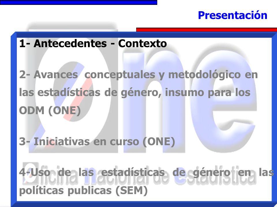 1- Antecedentes - Contexto 2- Avances conceptuales y metodológico en las estadísticas de género, insumo para los ODM (ONE) 3- Iniciativas en curso (ON