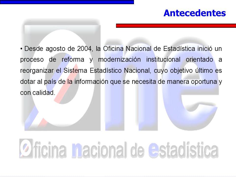 Desde agosto de 2004, la Oficina Nacional de Estadística inició un proceso de reforma y modernización institucional orientado a reorganizar el Sistema