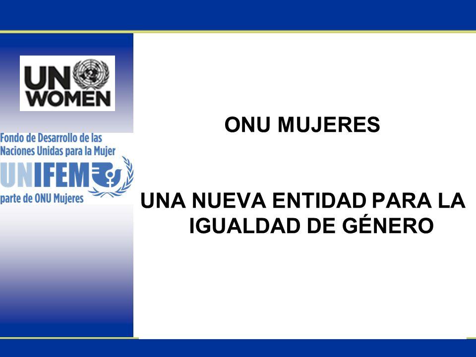 2 ONU MUJERES impulsará considerablemente los esfuerzos de la ONU por promover la igualdad de género, expandir las oportunidades y luchar contra la discriminación en todo el mundo.