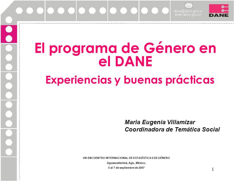 2 PROGRAMA DE GÉNERO DEL DANE Se creó en 2003 a partir de la propuesta un grupo de investigación en Estudios de Género Apoyo de Colciencias para 2 jóvenes investigadores Tres estudios l